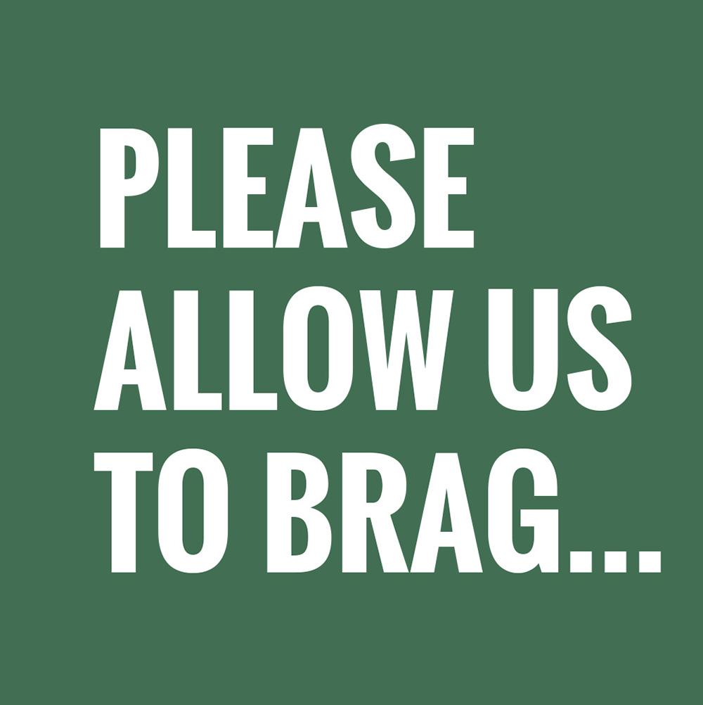 Allow us to Brag
